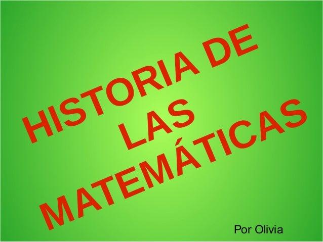 HISTORIA DELASMATEMÁTICASPor Olivia