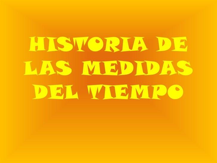 HISTORIA DE LAS MEDIDAS DEL TIEMPO<br />