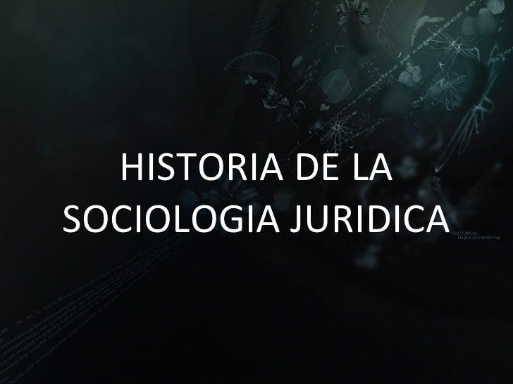 HISTORIA DE LA SOCIOLOGIA JURIDICA