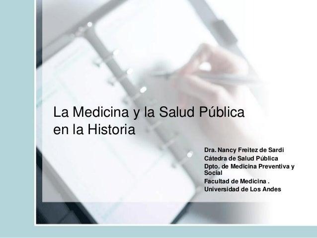 La Medicina y la Salud Pública en la Historia Dra. Nancy Freitez de Sardi Cátedra de Salud Pública Dpto. de Medicina Preve...