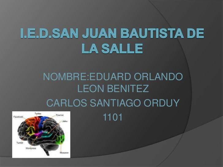 NOMBRE:EDUARD ORLANDO     LEON BENITEZCARLOS SANTIAGO ORDUY         1101