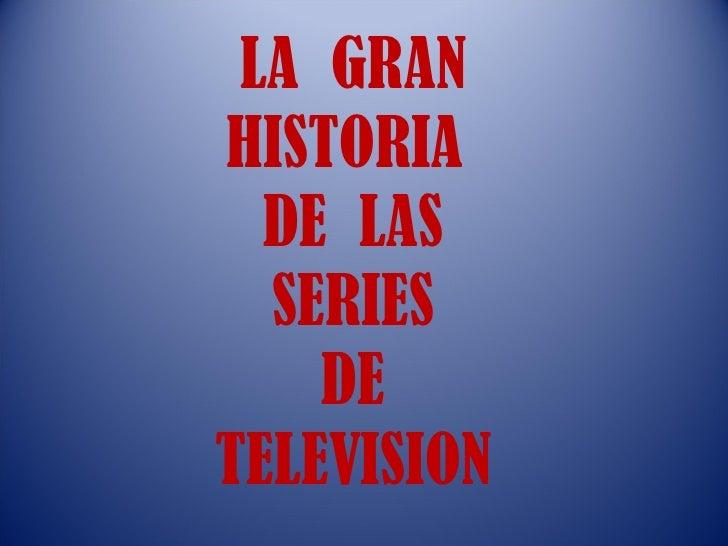 LA  GRAN HISTORIA  DE  LAS SERIES DE TELEVISION