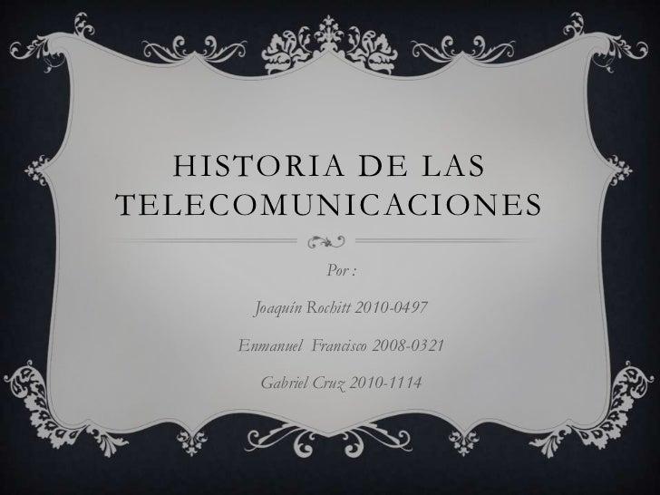 HISTORIA DE LASTELECOMUNICACIONES                 Por :       Joaquín Rochitt 2010-0497     Enmanuel Francisco 2008-0321  ...