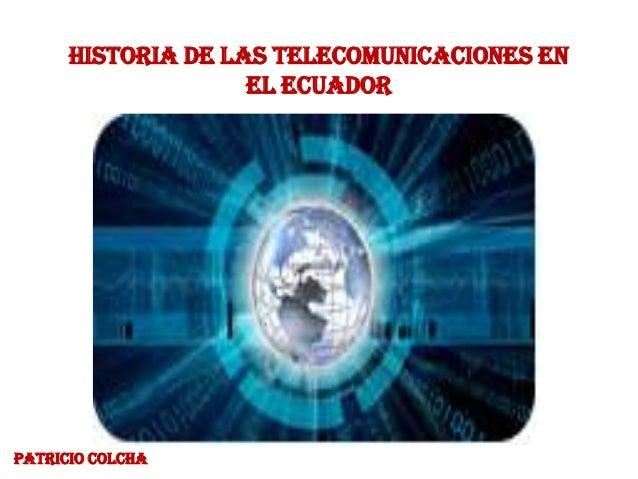 Historia de las Telecomunicaciones enel EcuadorPATRICIO COLCHA