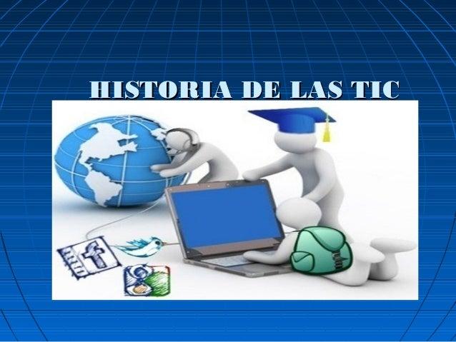 HISTORIA DE LAS TICHISTORIA DE LAS TIC