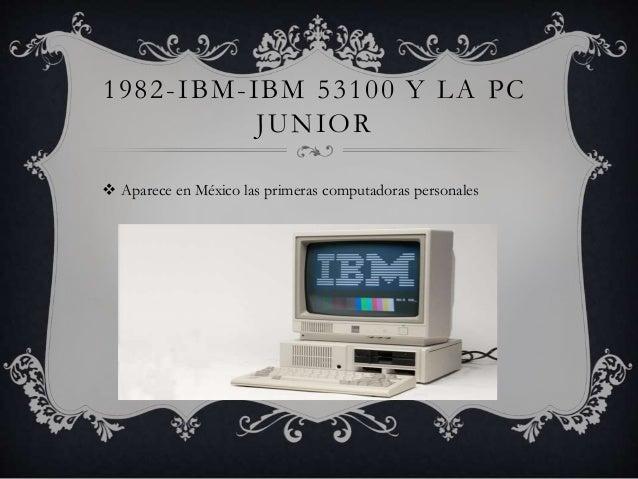 1982- IBM- IBM 53100 Y LA PC  JUNIOR   Aparece en México las primeras computadoras personales
