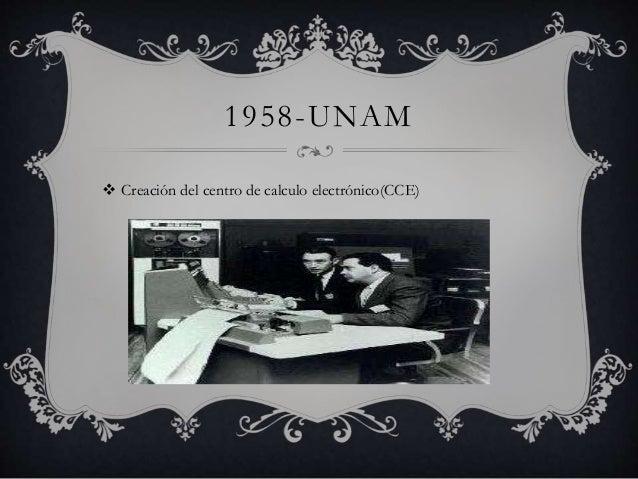 1958-UNAM   Creación del centro de calculo electrónico(CCE)