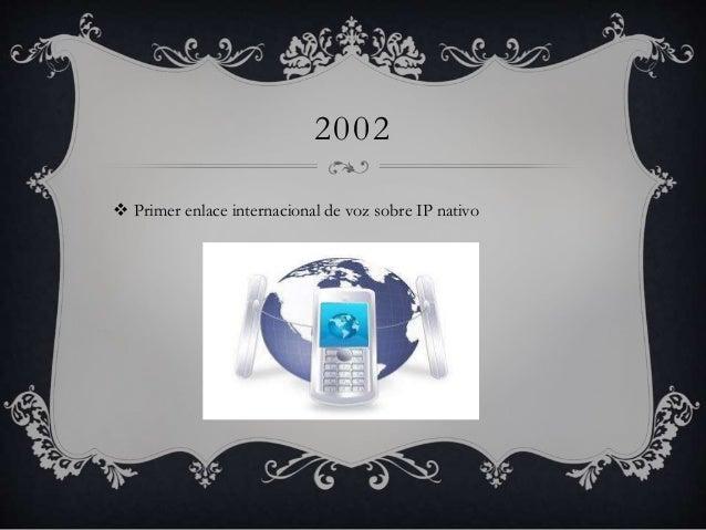 2002   Primer enlace internacional de voz sobre IP nativo