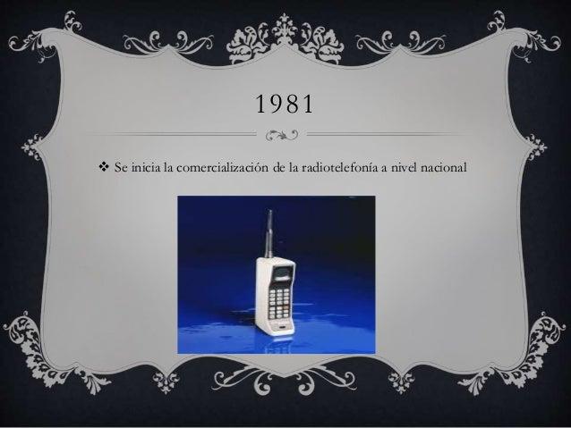 1981   Se inicia la comercialización de la radiotelefonía a nivel nacional