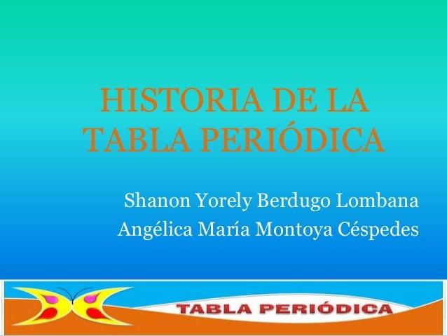 Historia de la tabla peridica historia de la tabla peridica historia de latabla peridicashanon yorely berdugo lombanaanglica mara montoya cspedes urtaz Images