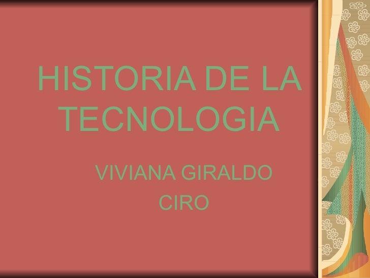 HISTORIA DE LA TECNOLOGIA VIVIANA GIRALDO CIRO