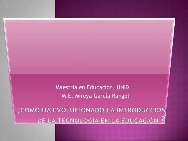 Maestría en Educación, UNID  M.E. Mireya García Rangel