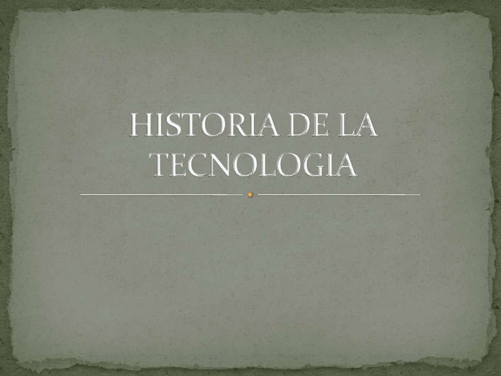 HISTORIA DE LA TECNOLOGIA<br />