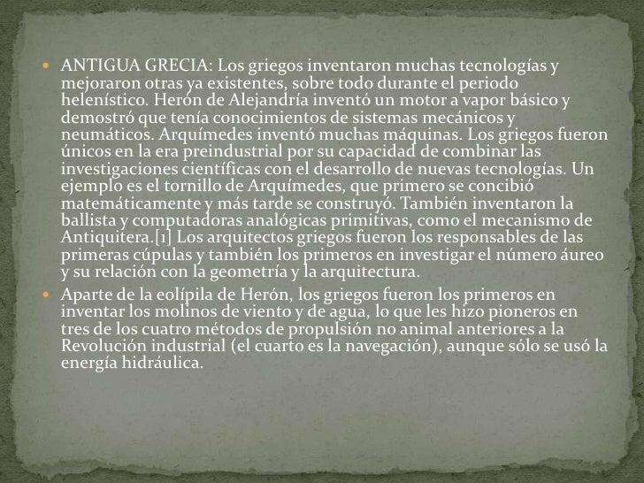 ANTIGUA GRECIA: Los griegos inventaron muchas tecnologías y mejoraron otras ya existentes, sobre todo durante el periodo h...