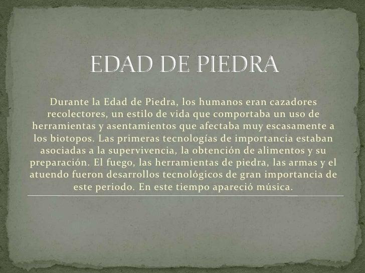 EDAD DE PIEDRA<br />Durante la Edad de Piedra, los humanos eran cazadores recolectores, un estilo de vida que comportaba u...