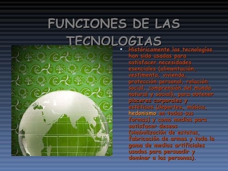 FUNCIONES DE LAS TECNOLOGIAS <ul><li>Históricamente las tecnologías han sido usadas para satisfacer necesidades esenciales...