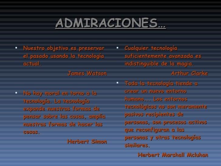 ADMIRACIONES… <ul><li>Nuestro objetivo es preservar el pasado usando la tecnología actual. </li></ul><ul><li>James Watson ...