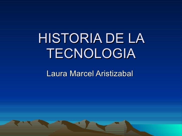 HISTORIA DE LA TECNOLOGIA Laura Marcel Aristizabal