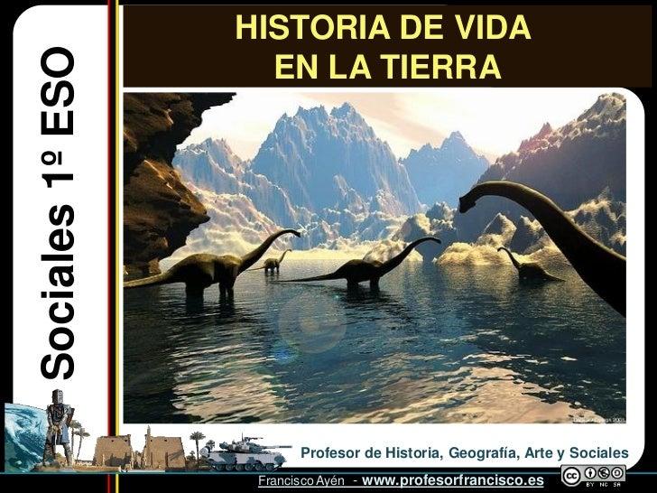 HISTORIA DE VIDA Sociales 1º ESO         EN LA TIERRA                                    Profesor de Historia, Geografía, ...