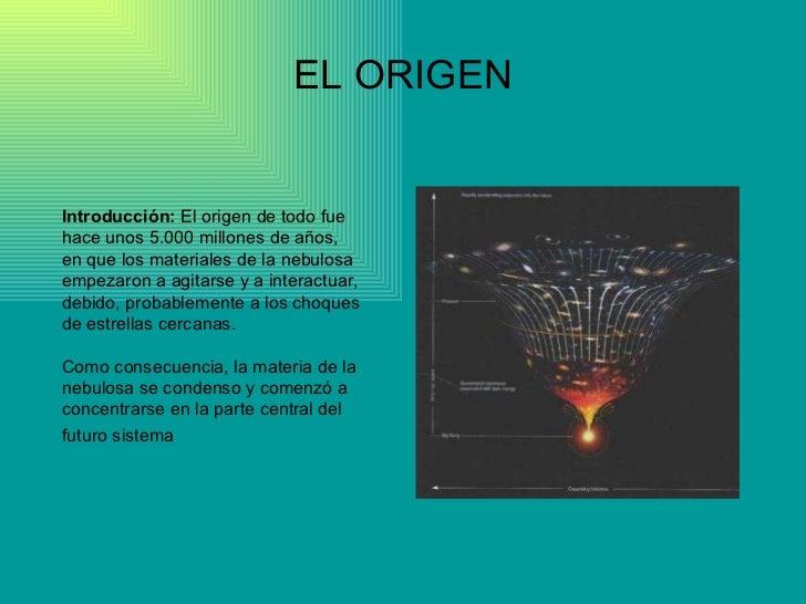 EL ORIGEN Introducción:  El origen de todo fue hace unos 5.000 millones de años, en que los materiales de la nebulosa empe...