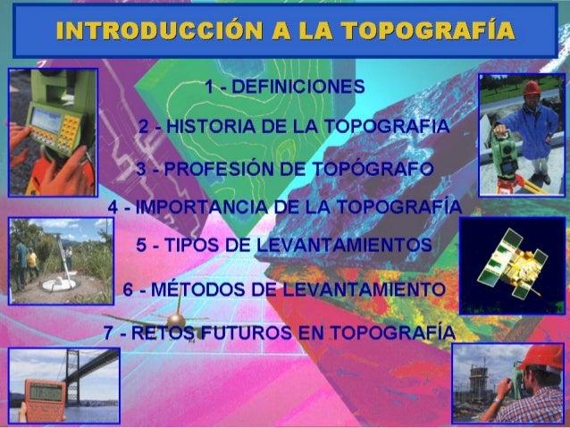 22 -- HISTORIA DE LA TOPOGRAFIAHISTORIA DE LA TOPOGRAFIA (1) Los registros históricos más antiguos sobre la topografía que...