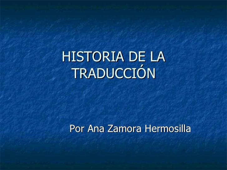 HISTORIA DE LA TRADUCCIÓN Por Ana Zamora Hermosilla
