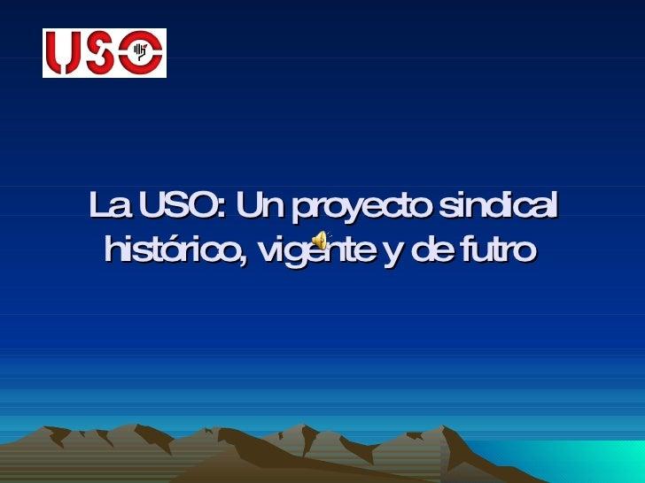 La USO: Un proyecto sindical histórico, vigente y de futro