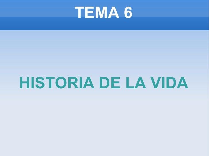 TEMA 6 HISTORIA DE LA VIDA