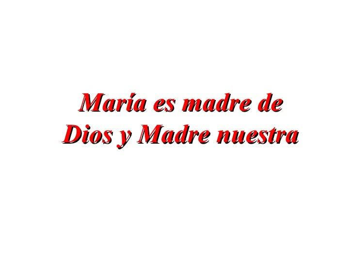 María es madre deDios y Madre nuestra