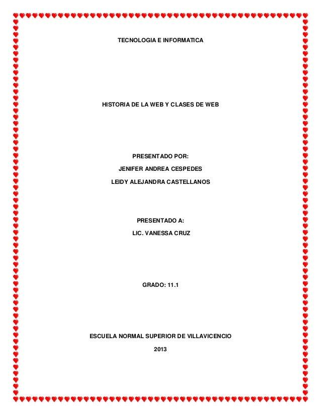 TECNOLOGIA E INFORMATICA   HISTORIA DE LA WEB Y CLASES DE WEB            PRESENTADO POR:        JENIFER ANDREA CESPEDES   ...