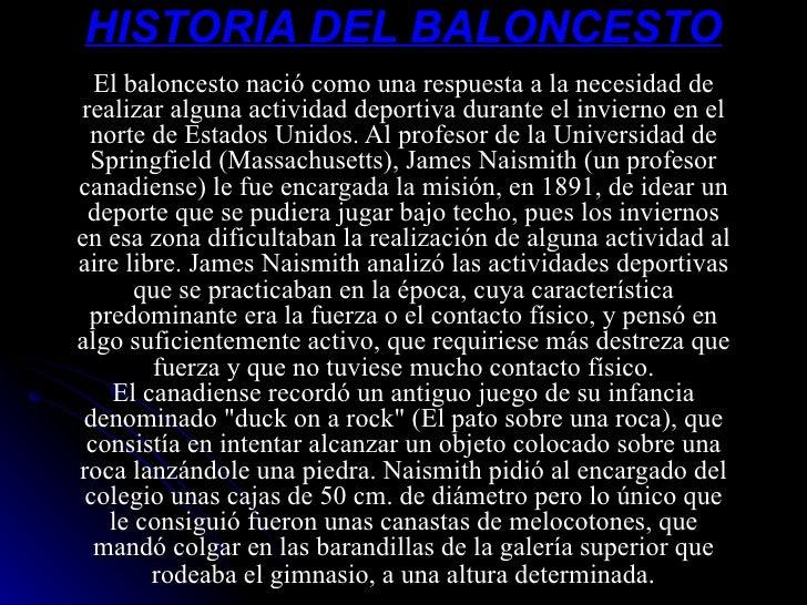 HISTORIA DEL BALONCESTO El baloncesto nació como una respuesta a la necesidad de realizar alguna actividad deportiva duran...
