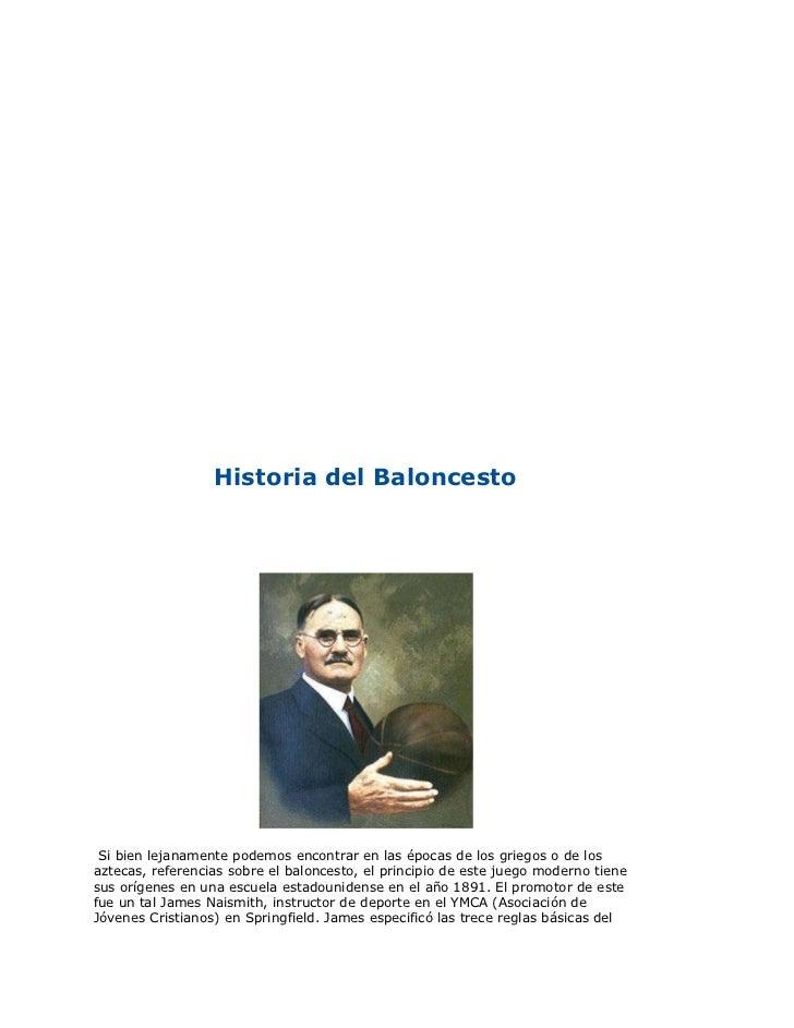 Historia del BaloncestoSi bien lejanamente podemos encontrar en las épocas de los griegos o de los aztecas, referencias ...
