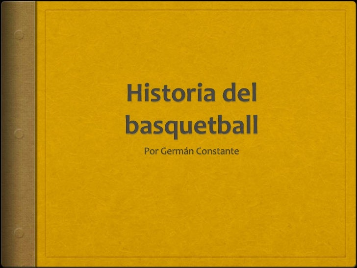 Historia El baloncesto, básquetbol (del Inglés basket  (canasta), ball (pelota), basquetbol obásquet1  es un deporte de e...