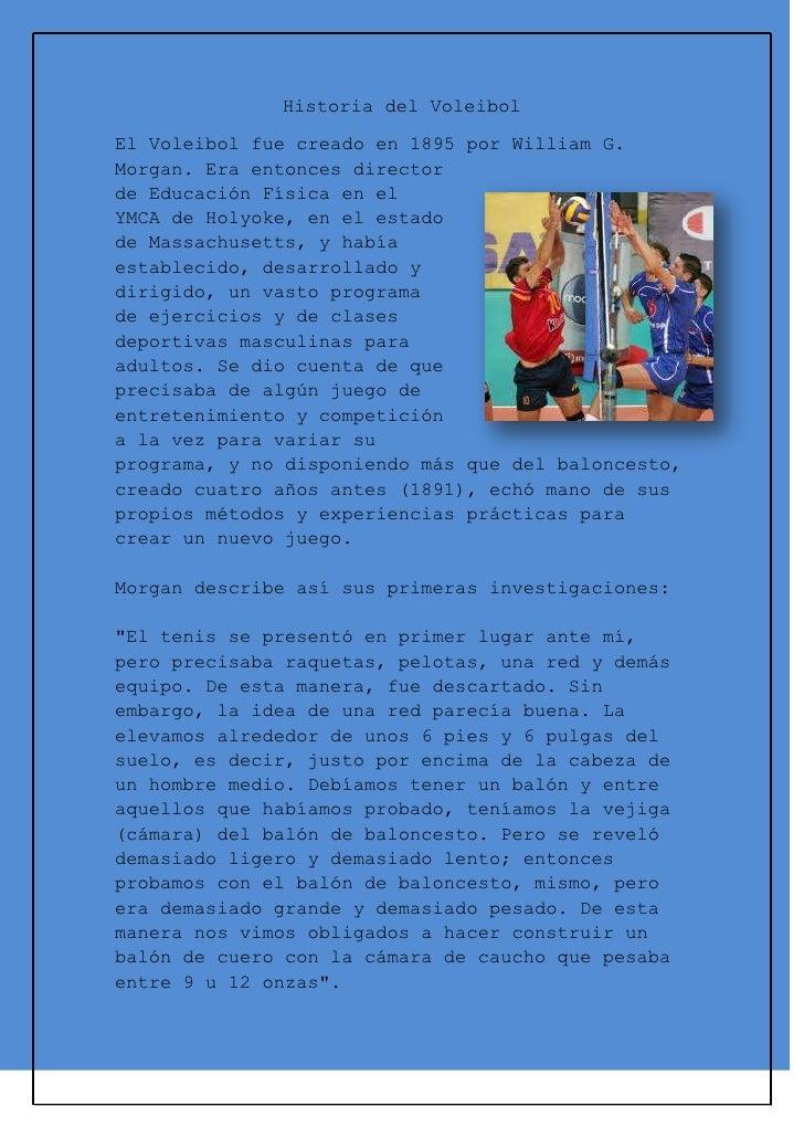 Historiadel Voleibol<br />3482340550545El Voleibol fue creado en 1895 por William G. Morgan. Era entonces director de Edu...
