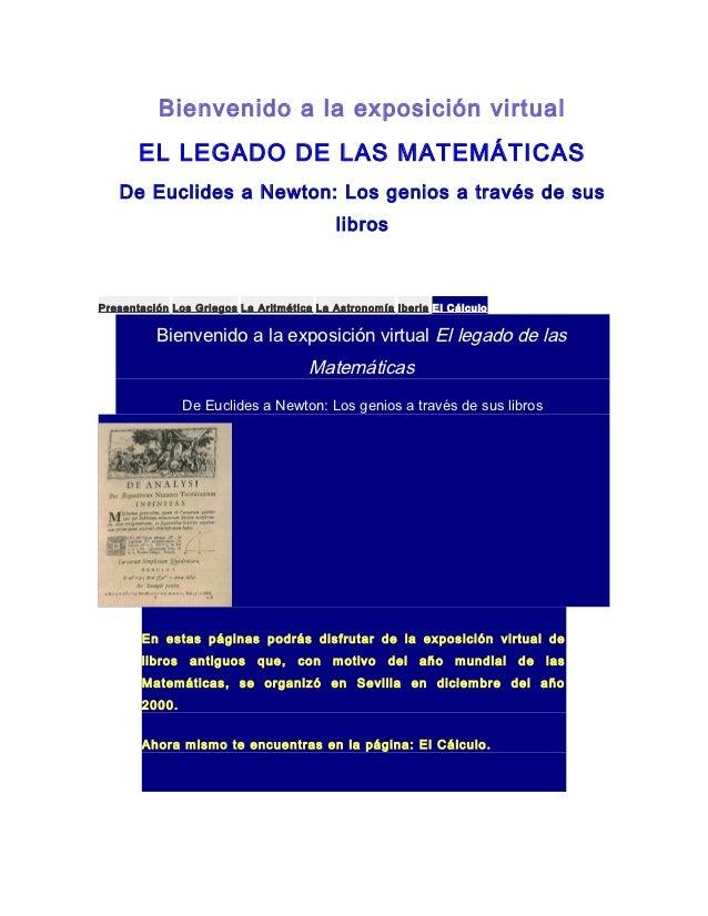 Bienvenido a la exposición virtual       EL LEGADO DE LAS MATEMÁTICAS   De Euclides a Newton: Los genios a través de sus  ...