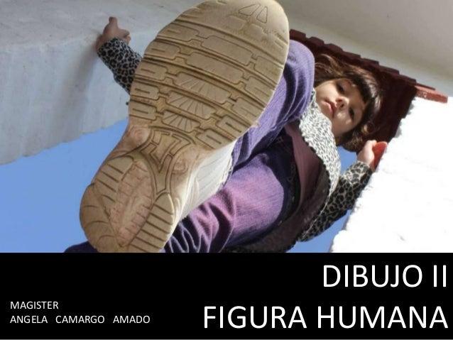 IMAGEN Y EXPRESIÓN. DIBUJO II FIGURA HUMANA MAGISTER ANGELA CAMARGO AMADO