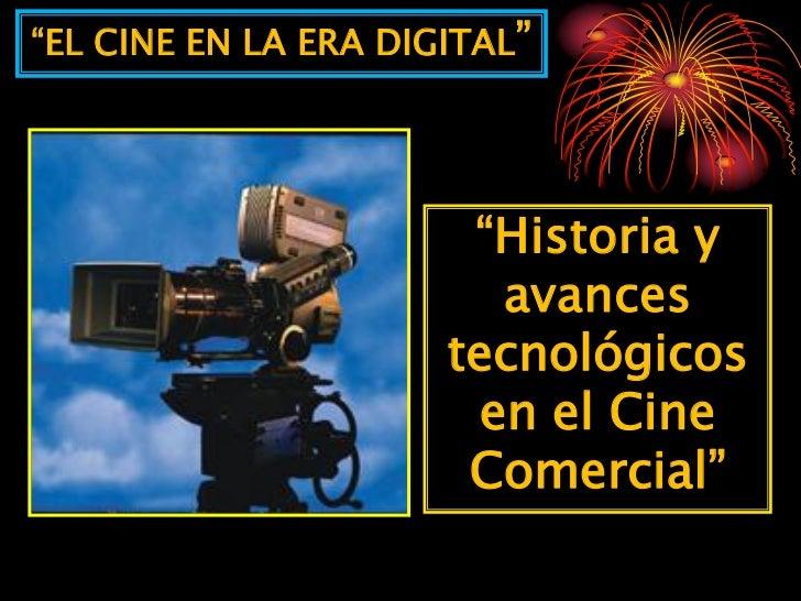 """""""EL CINE EN LA ERA DIGITAL""""                       """"Historia y                        avances                      tecnológ..."""