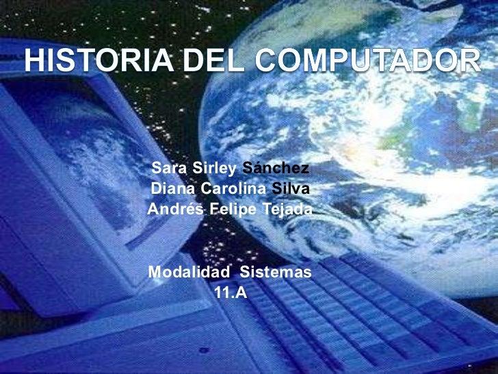 Sara Sirley  Sánchez Diana Carolina  Silva Andrés Felipe Tejada Modalidad  Sistemas 11.A