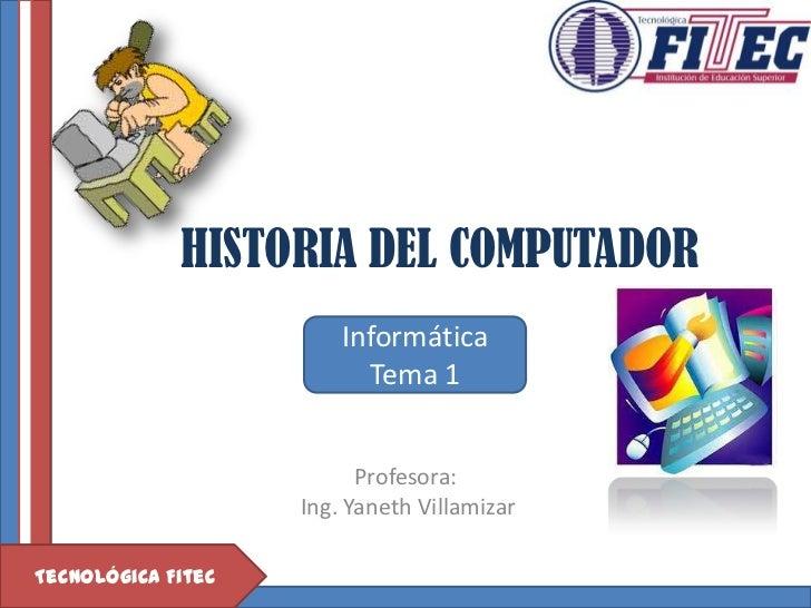 HISTORIA DEL COMPUTADOR                        Informática                          Tema 1                          Profes...