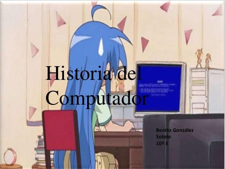 Historia delComputador               Benito González               Sotelo               10º E