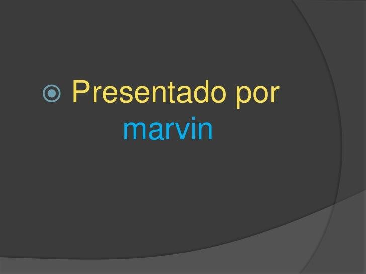    Presentado por       marvin