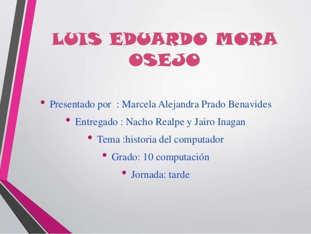 LUIS EDUARDO MORAOSEJO• Presentado por : Marcela Alejandra Prado Benavides• Entregado : Nacho Realpe y Jairo Inagan• Tema ...