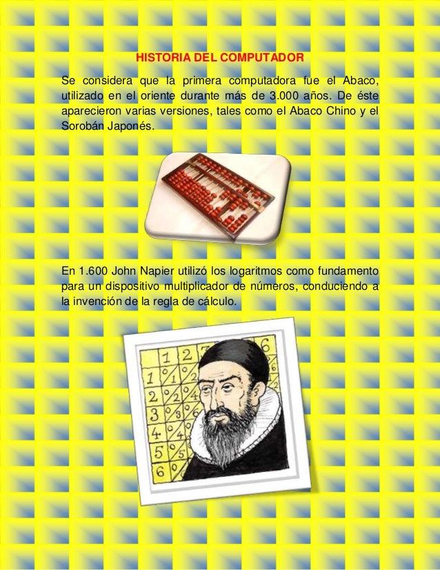 HISTORIA DEL COMPUTADOR Se considera que la primera computadora fue el Abaco, utilizado en el oriente durante más de 3.000...