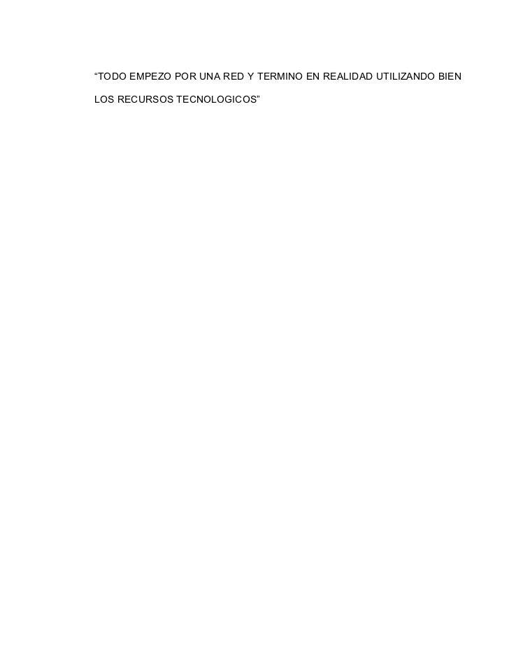 """""""TODO EMPEZO POR UNA RED Y TERMINO EN REALIDAD UTILIZANDO BIENLOS RECURSOS TECNOLOGICOS"""""""