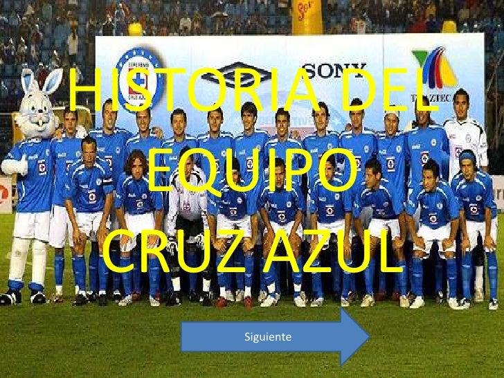 HISTORIA DEL   EQUIPO CRUZ AZUL     Siguiente