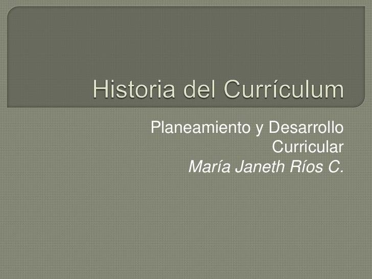 Planeamiento y Desarrollo               Curricular     María Janeth Ríos C.