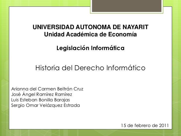 UNIVERSIDAD AUTONOMA DE NAYARIT<br />Unidad Académica de Economía<br />Legislación Informática<br />Historia del Derecho I...