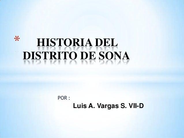 *  HISTORIA DEL DISTRITO DE SONA  POR :  Luis A. Vargas S. VII-D