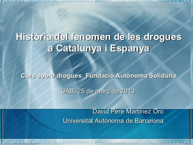 Història del fenomen de les droguesHistòria del fenomen de les drogues a Catalunya i Espanyaa Catalunya i Espanya Curs sob...
