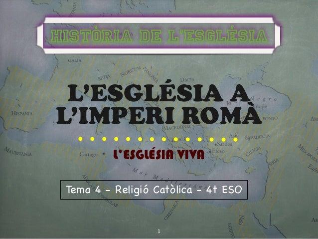 Història de l'Església L'ESGLÉSIA AL'IMPERI ROMÀ          L'ESGLÉSIA VIVA Tema 4 - Religió Catòlica - 4t ESO              ...